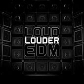 Loud Louder EDM by Various Artists