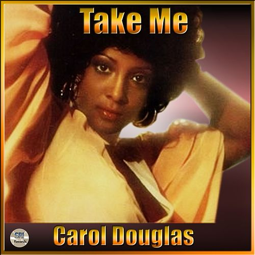 Take Me: The Best Of Carol Douglas by Carol Douglas