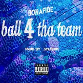 Ball 4 tha Team by Bonafide