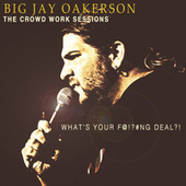 The Crowd Work Sessions: What's Your F@!?#ng Deal?! by Big Jay Oakerson