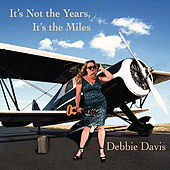 It's Not the Years, It's the Miles by Debbie Davies