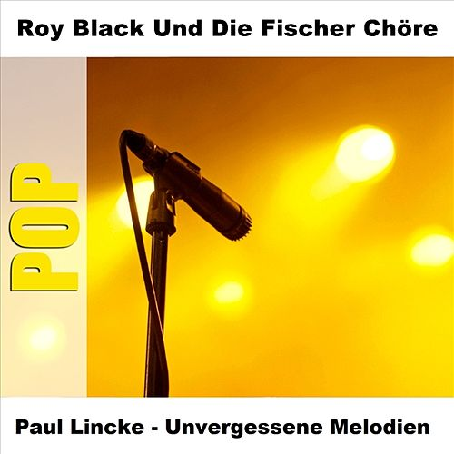 Paul Lincke - Unvergessene Melodien by ROY BLACK