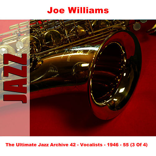 The Ultimate Jazz Archive 42 - Vocalists - 1946 - 55 (3 Of 4) by Joe Williams