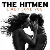 Like I Love You by The Hitmen