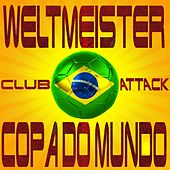 Weltmeister Club Attack Copa Do Mundo (Dance, Trance and Top Club Favourites Do Brasil) by Various Artists