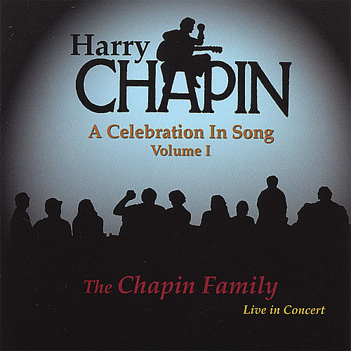 Harry Chapin: a Celebration in Song (Volume I) by The Chapin Family