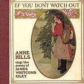 Ef You Don't Watch Out: Anne Hills Sings the Poems of James Whitcomb Riley by Anne Hills