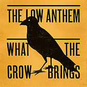 What the Crow Brings by The Low Anthem