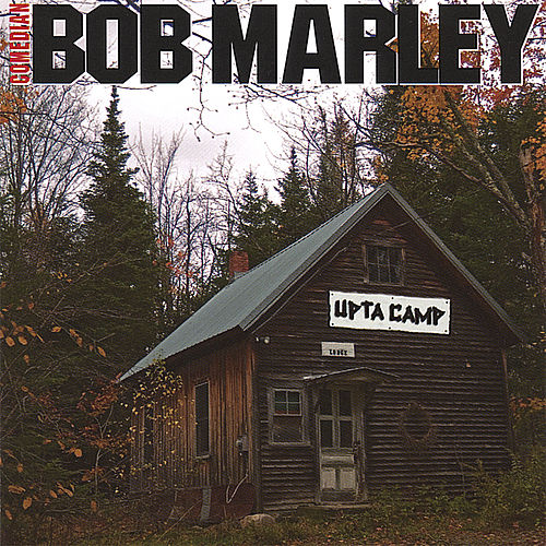 Upta Camp by Comedian Bob Marley