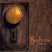 I'll Be New by Sea Horse