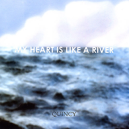 My Heart Is Like a River by Quincy