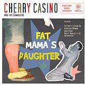 Fat Mamas Daughter by Cherry Casino and the Gamblers
