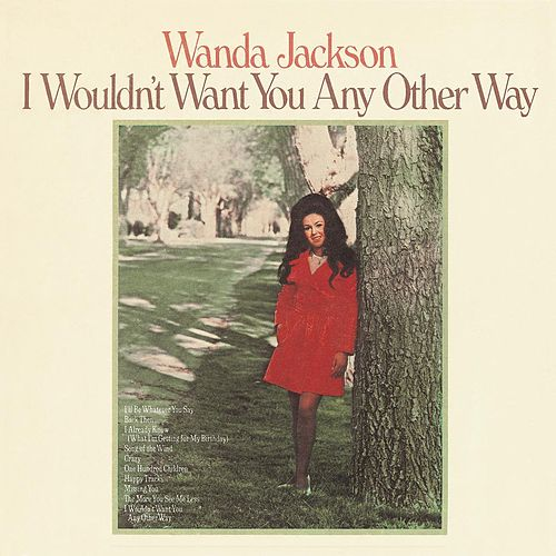 I Wouldn't Want You Any Other Way by Wanda Jackson