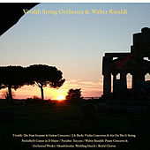 Vivaldi: the Four Seasons & Guitar Concerto / J.S. Bach: Violin Concertos & Air On the G String / Pachelbel's Canon in D Major / Paradisi: Toccata / Walter Rinaldi: Piano Concerto & Orchestral Works / Wedding March / Bridal Chorus by Various Artists