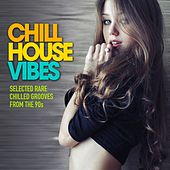 Chill House Vibes (Selected Rare Chilled Grooves from the 90s) by Various Artists
