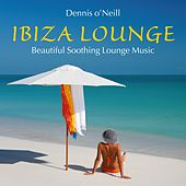 IBIZA LOUNGE: Beautiful Soothing Music by Dennis O'Neill