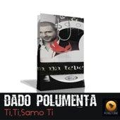 Ti,Ti,Samo Ti by Dado Polumenta