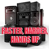 Faster, Harder, Hands Up by Various Artists