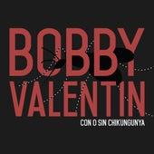 Con O Sin Chikungunya (feat. Orquesta Bobby Valentin) by Bobby Valentin