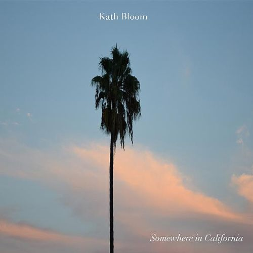 Somewhere in California by Kath Bloom