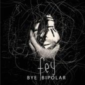 Bye Bipolar by Fey