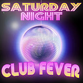 Saturday Night Club Fever by Various Artists