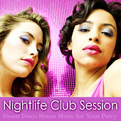 Nightlife Club Session (Finest Disco House Music for Your Party) by Various Artists