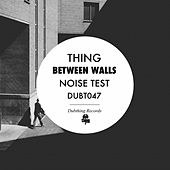 Between Walls / Noise Test - Single by The Thing