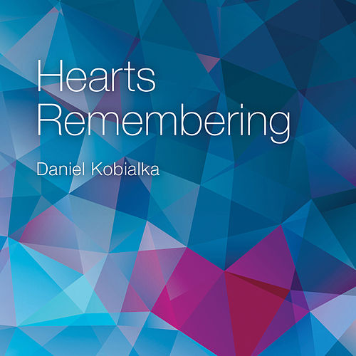 Hearts Remembering by Daniel Kobialka