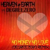 No Money No Love (Degreezero Remix) by Heaven & Earth