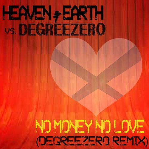 No Money No Love (Degreezero Remix) by Heaven & Earth