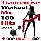 Trancercise Workout Mix 100 Hits 2014 + One Hour DJ Mix by Various Artists