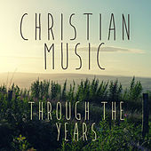 Christian Music Through the Years by Various Artists