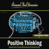 Positive Thinking: Isochronic Tones Brainwave Entrainment by Binaural Mind Dimension