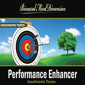 Performance Enhancer: Isochronic Tones Brainwave Entrainment by Binaural Mind Dimension