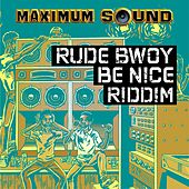 Rude Bwoy Be Nice Riddim by Various Artists