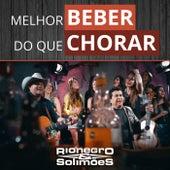 Melhor Beber do Que Chorar (Ao Vivo) by Rionegro & Solimões