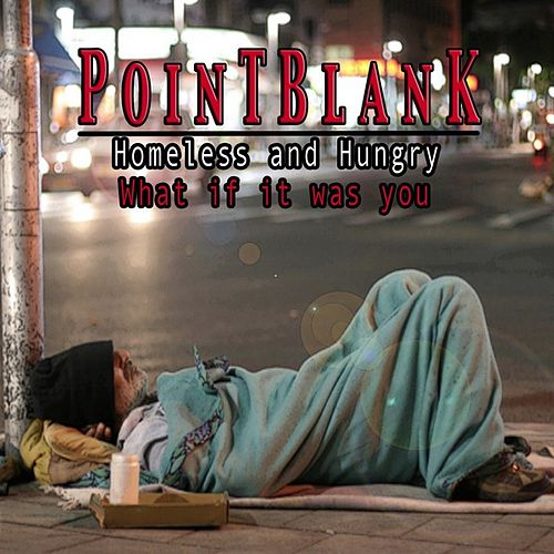 Homeless and Hungry (What If It Was You) by Point Blank