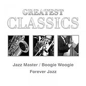 Greatest Classics: Jazz Masters, Boogie Woogie, Forever Jazz by Various Artists