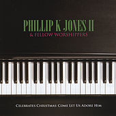 Celebrates Christmas: Come Let Us Adore Him by Ii Phillip K. Jones