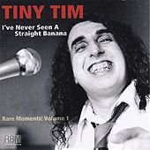 Rare Moments, Vol. 1: I've Never Seen a Straight Banana by Tiny Tim