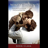 Who's Got You? by John Clark