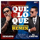 Que Lo Que (Electro Punta Remix) [feat. El Chevo & Papayo] by Sensato