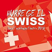 Hurregeil Swiss - Deep Tech House Electro 2014 by Various Artists
