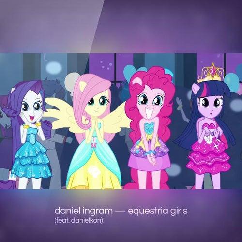 Equestria Girls (feat. Danielkon) by Daniel Ingram