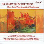 The Golden Age of Light Music: Three Great American Light Orchestras by Various Artists