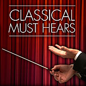 Classical Must-Hears by Various Artists