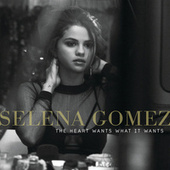 The Heart Wants What It Wants by Selena Gomez