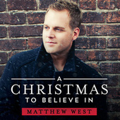 A Christmas To Believe In by Matthew West