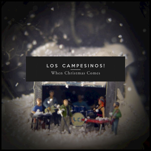 When Christmas Comes by Los Campesinos!